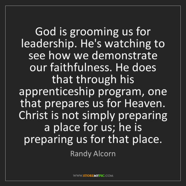 Randy Alcorn: God is grooming us for leadership. He's watching to see...