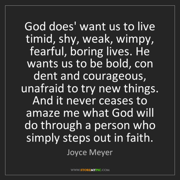 Joyce Meyer: God does' want us to live timid, shy, weak, wimpy, fearful,...