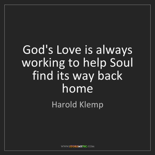 Harold Klemp: God's Love is always working to help Soul find its way...