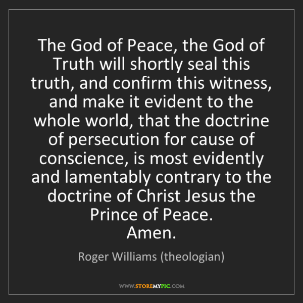 Roger Williams (theologian): The God of Peace, the God of Truth will shortly seal...