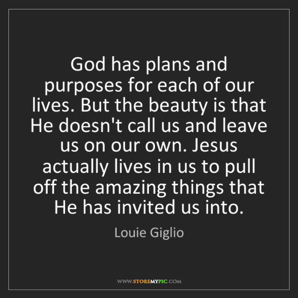 Louie Giglio: God has plans and purposes for each of our lives. But...