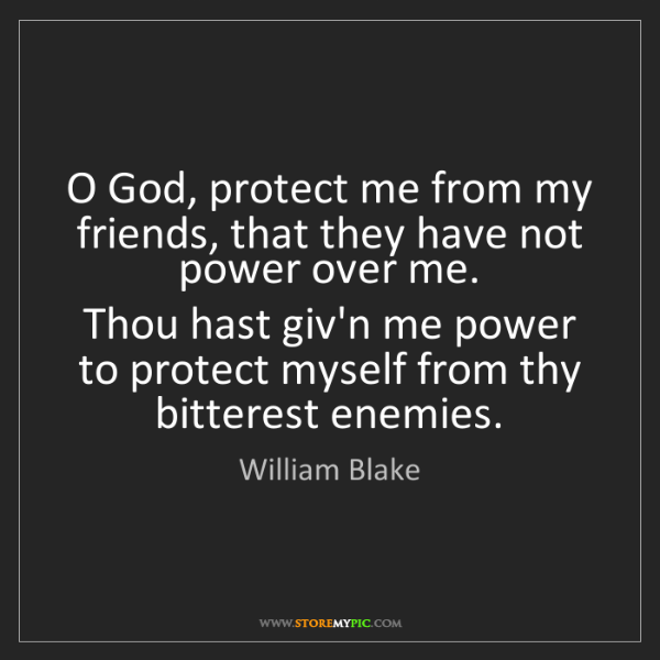 William Blake: O God, protect me from my friends, that they have not...