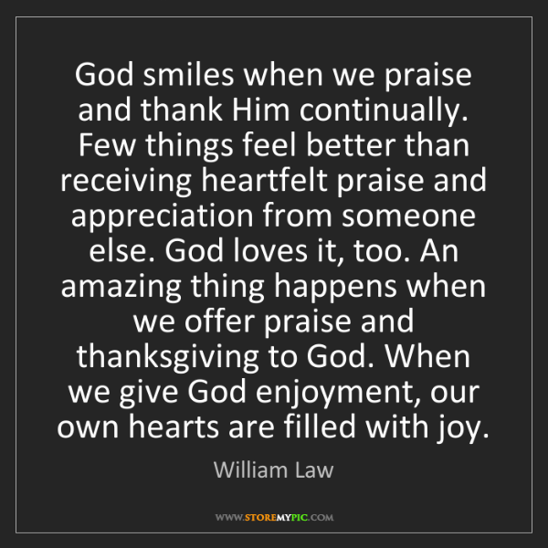 William Law: God smiles when we praise and thank Him continually....