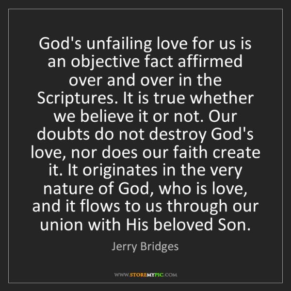 Jerry Bridges: God's unfailing love for us is an objective fact affirmed...
