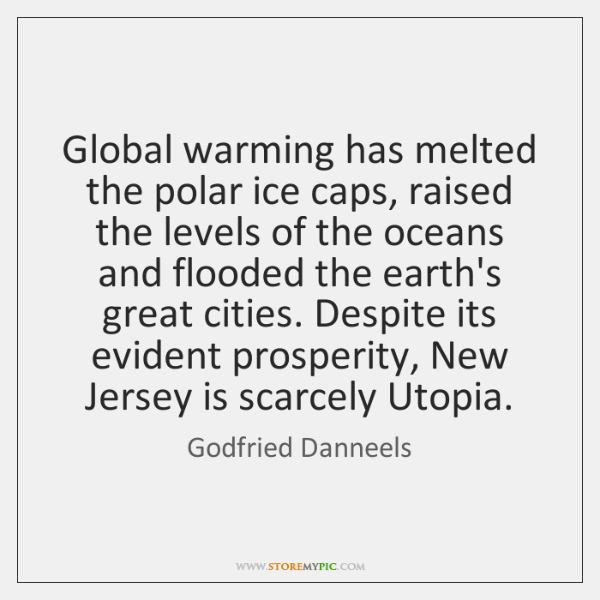 Global warming has melted the polar ice caps, raised the levels of ...