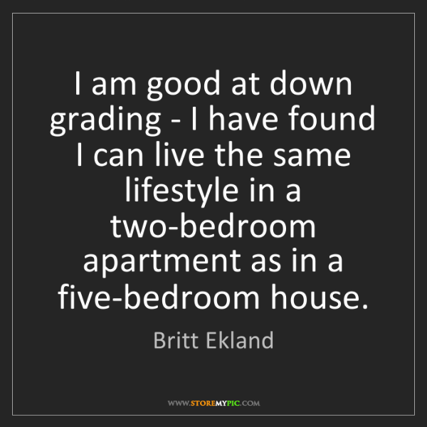 Britt Ekland: I am good at down grading - I have found I can live the...