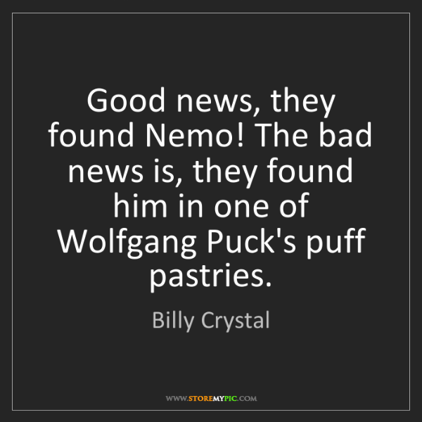 Billy Crystal: Good news, they found Nemo! The bad news is, they found...