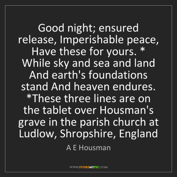 A E Housman: Good night; ensured release, Imperishable peace, Have...