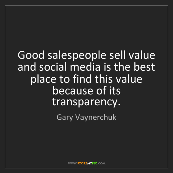 Gary Vaynerchuk: Good salespeople sell value and social media is the best...