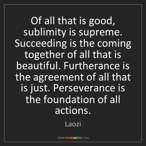 Laozi: Of all that is good, sublimity is supreme. Succeeding...