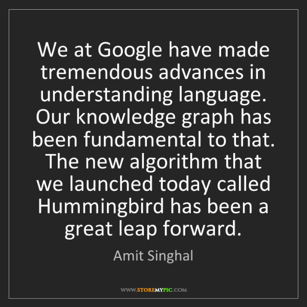 Amit Singhal: We at Google have made tremendous advances in understanding...