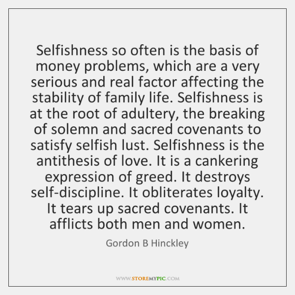 Selfishness so often is the basis of money problems, which are a ...