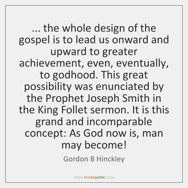 ... the whole design of the gospel is to lead us onward and ...