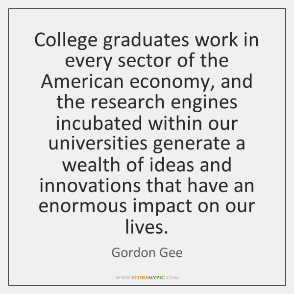 College graduates work in every sector of the American economy, and the ...