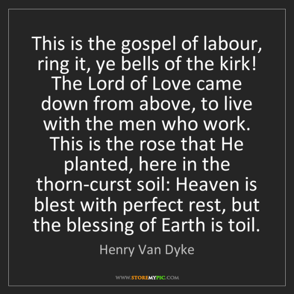 Henry Van Dyke: This is the gospel of labour, ring it, ye bells of the...