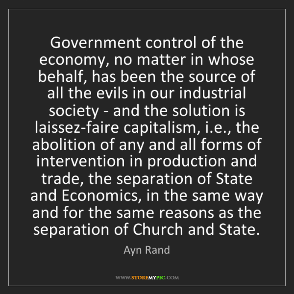 Ayn Rand: Government control of the economy, no matter in whose...