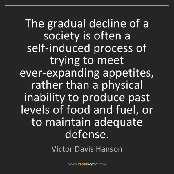 Victor Davis Hanson: The gradual decline of a society is often a self-induced...