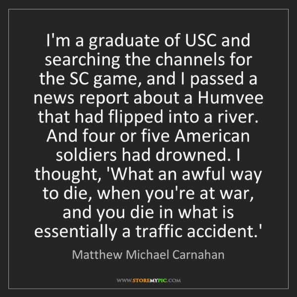 Matthew Michael Carnahan: I'm a graduate of USC and searching the channels for...