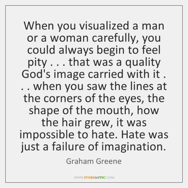 When you visualized a man or a woman carefully, you could always ...
