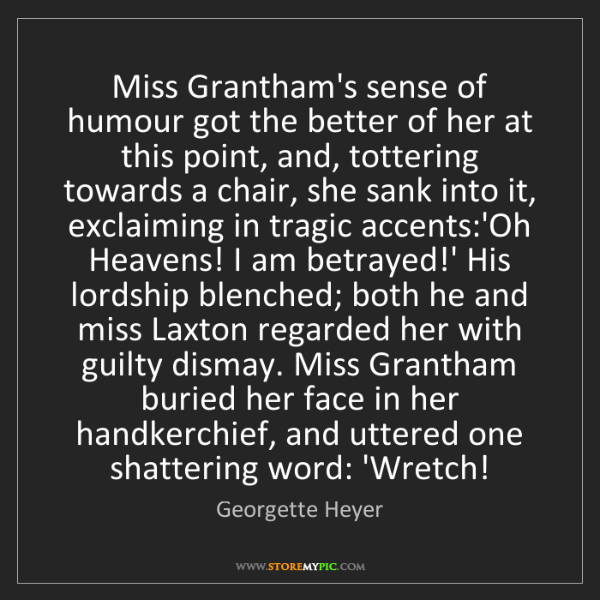 Georgette Heyer: Miss Grantham's sense of humour got the better of her...