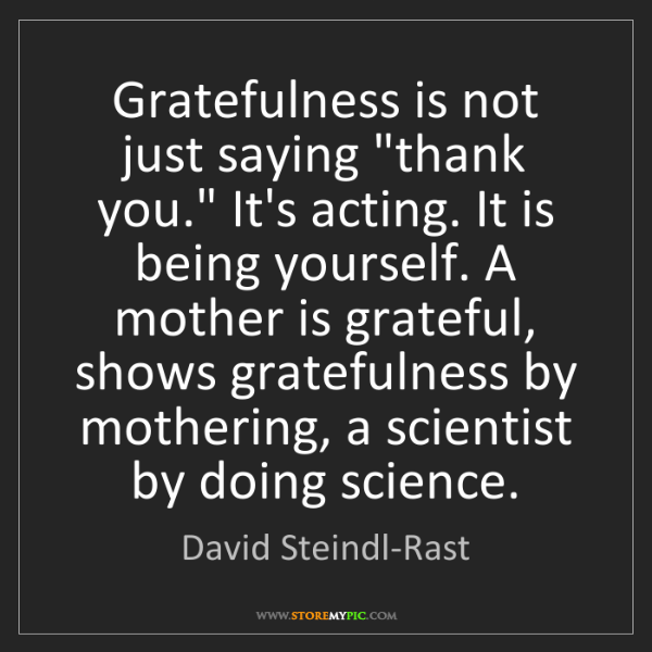 """David Steindl-Rast: Gratefulness is not just saying """"thank you."""" It's acting...."""