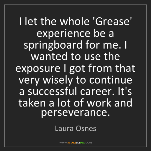 Laura Osnes: I let the whole 'Grease' experience be a springboard...