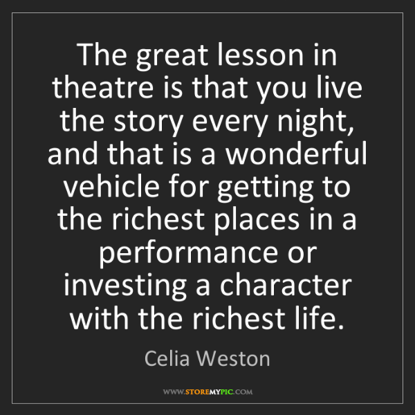 Celia Weston: The great lesson in theatre is that you live the story...