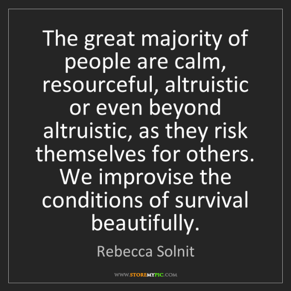 Rebecca Solnit: The great majority of people are calm, resourceful, altruistic...