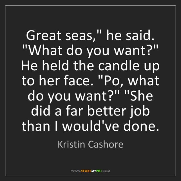 """Kristin Cashore: Great seas,"""" he said. """"What do you want?"""" He held the..."""