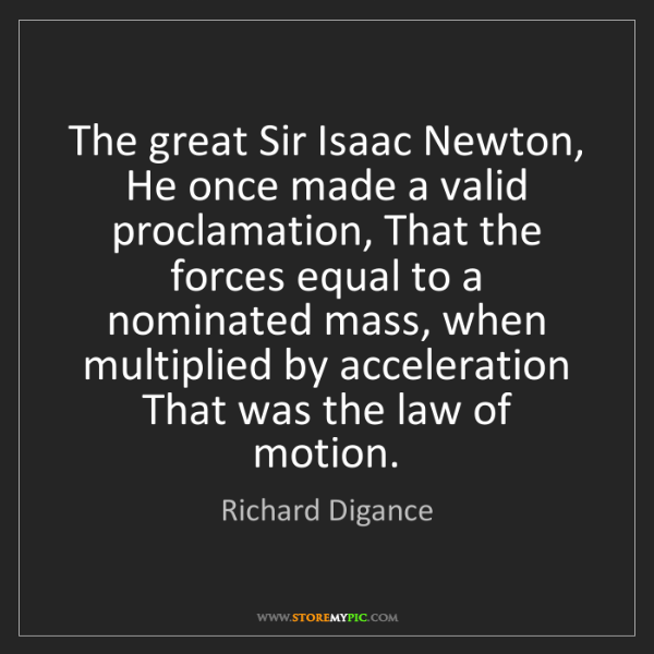 Richard Digance: The great Sir Isaac Newton, He once made a valid proclamation,...