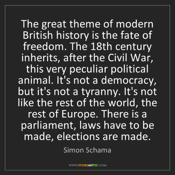Simon Schama: The great theme of modern British history is the fate...