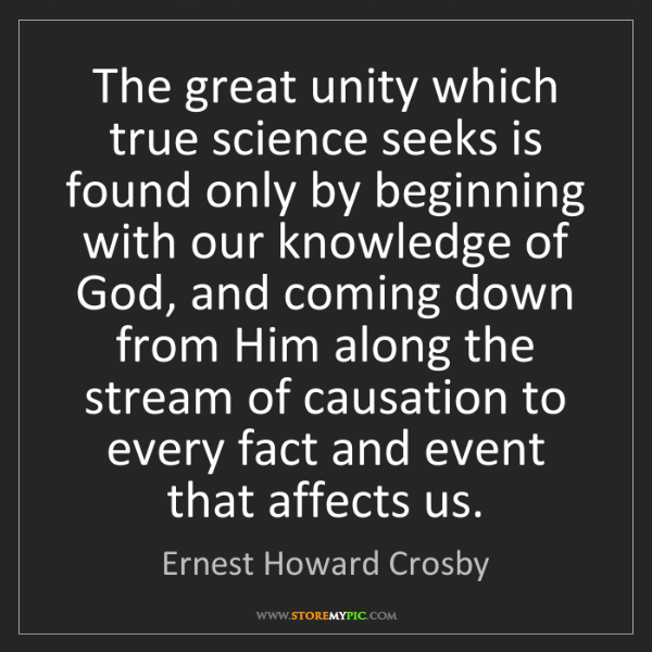 Ernest Howard Crosby: The great unity which true science seeks is found only...