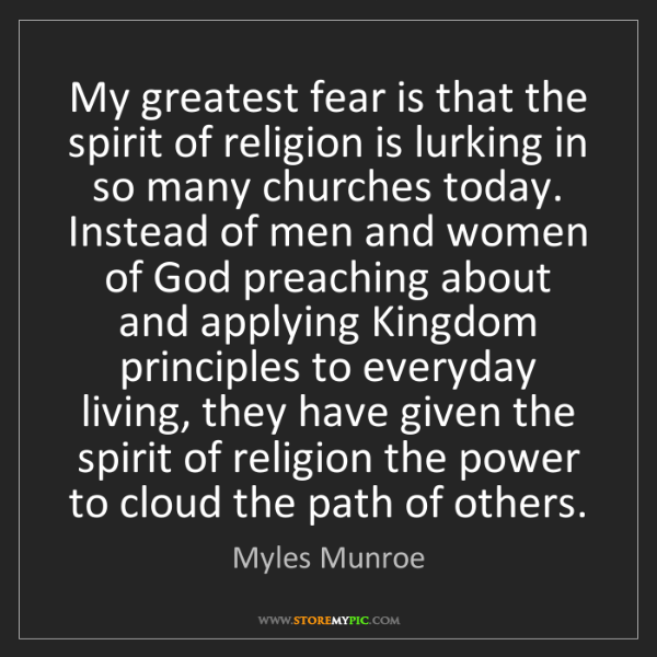 Myles Munroe: My greatest fear is that the spirit of religion is lurking...