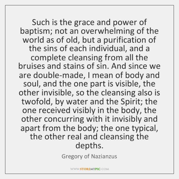 Such is the grace and power of baptism; not an overwhelming of ...