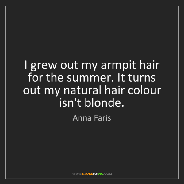 Anna Faris: I grew out my armpit hair for the summer. It turns out...