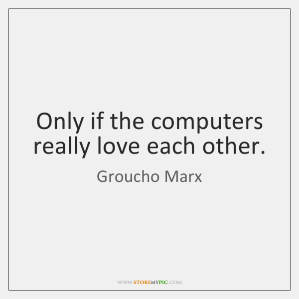 Only if the computers really love each other.