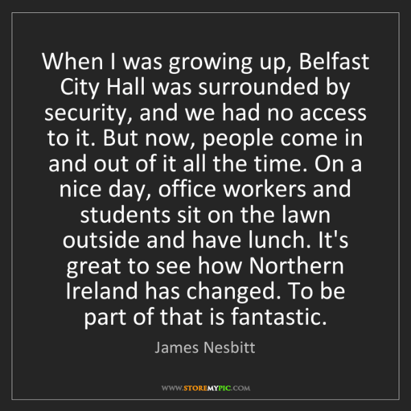 James Nesbitt: When I was growing up, Belfast City Hall was surrounded...