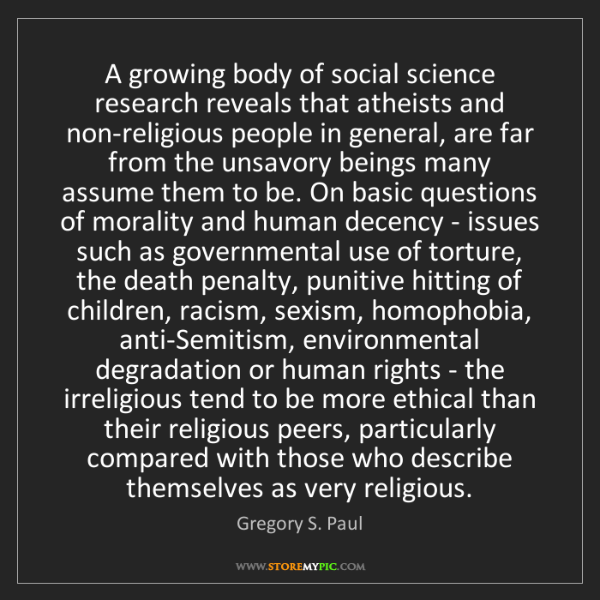 Gregory S. Paul: A growing body of social science research reveals that...