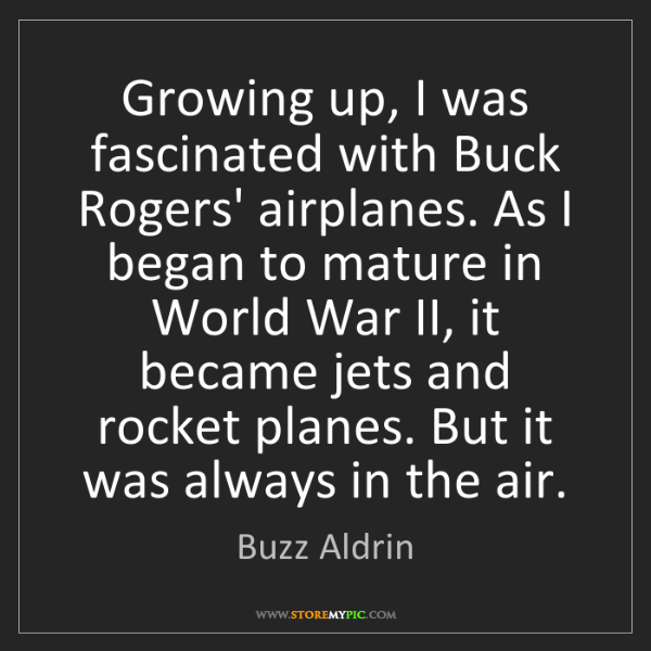 Buzz Aldrin: Growing up, I was fascinated with Buck Rogers' airplanes....