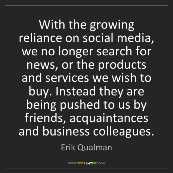 Erik Qualman: With the growing reliance on social media, we no longer...