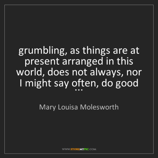 Mary Louisa Molesworth: grumbling, as things are at present arranged in this...