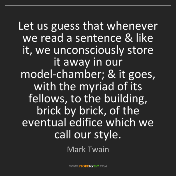 Mark Twain: Let us guess that whenever we read a sentence & like...