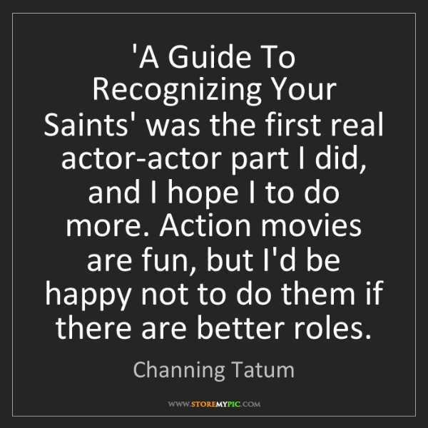 Channing Tatum: 'A Guide To Recognizing Your Saints' was the first real...