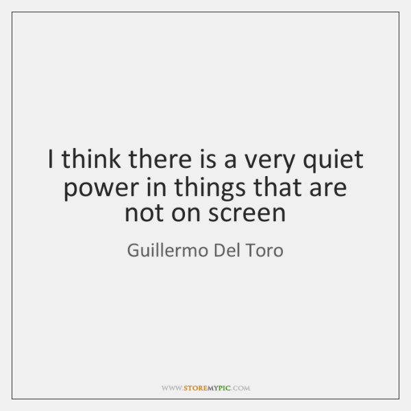I think there is a very quiet power in things that are ...