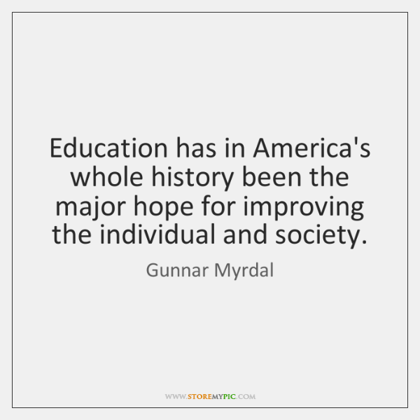 Education has in America's whole history been the major hope for improving ...