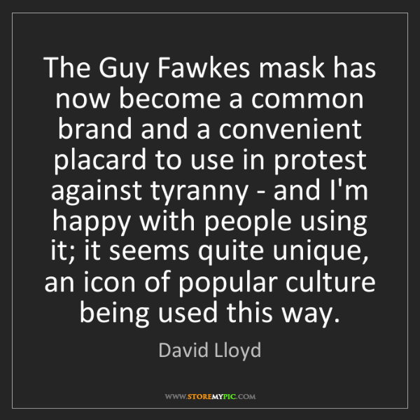 David Lloyd: The Guy Fawkes mask has now become a common brand and...