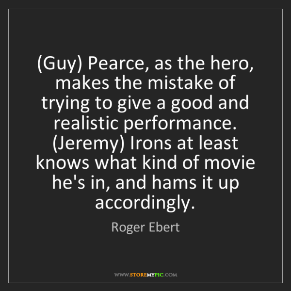 Roger Ebert: (Guy) Pearce, as the hero, makes the mistake of trying...