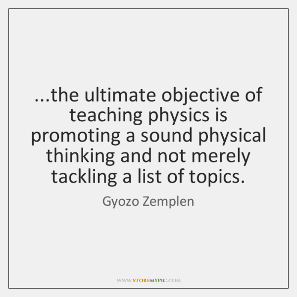 ...the ultimate objective of teaching physics is promoting a sound physical thinking ...