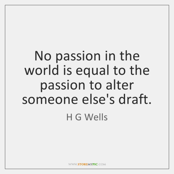 No passion in the world is equal to the passion to alter ...