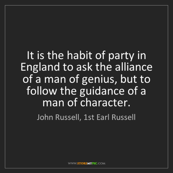 John Russell, 1st Earl Russell: It is the habit of party in England to ask the alliance...